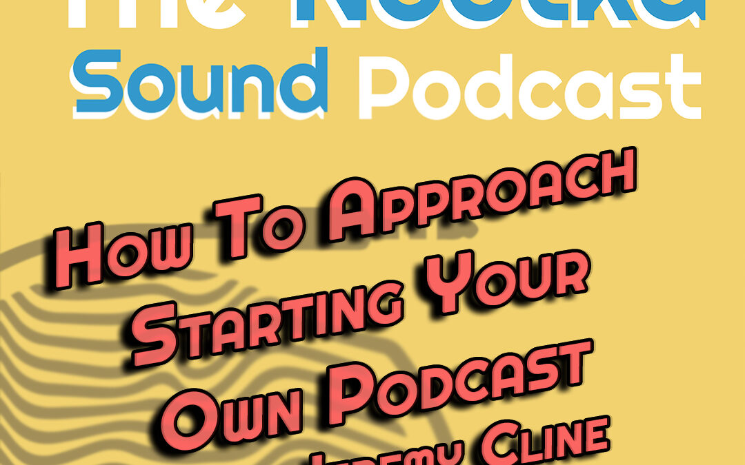 How to Approach Starting Your Own Podcast With Jeremy Cline