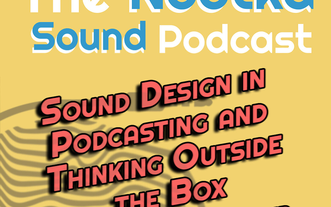Sound Design in Podcasting and Thinking Outside the Box with Nikolas Harter