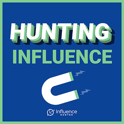 Hunting Influence Podcast by Influence Hunter