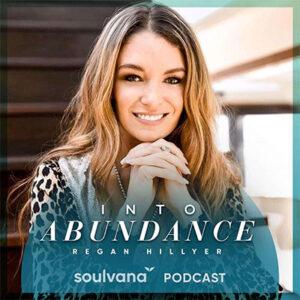 Into Abundance: Soulvana podcast with Regan Hillyer