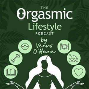 The Orgasmic Lifestyle Podcast by Venus O'Hara